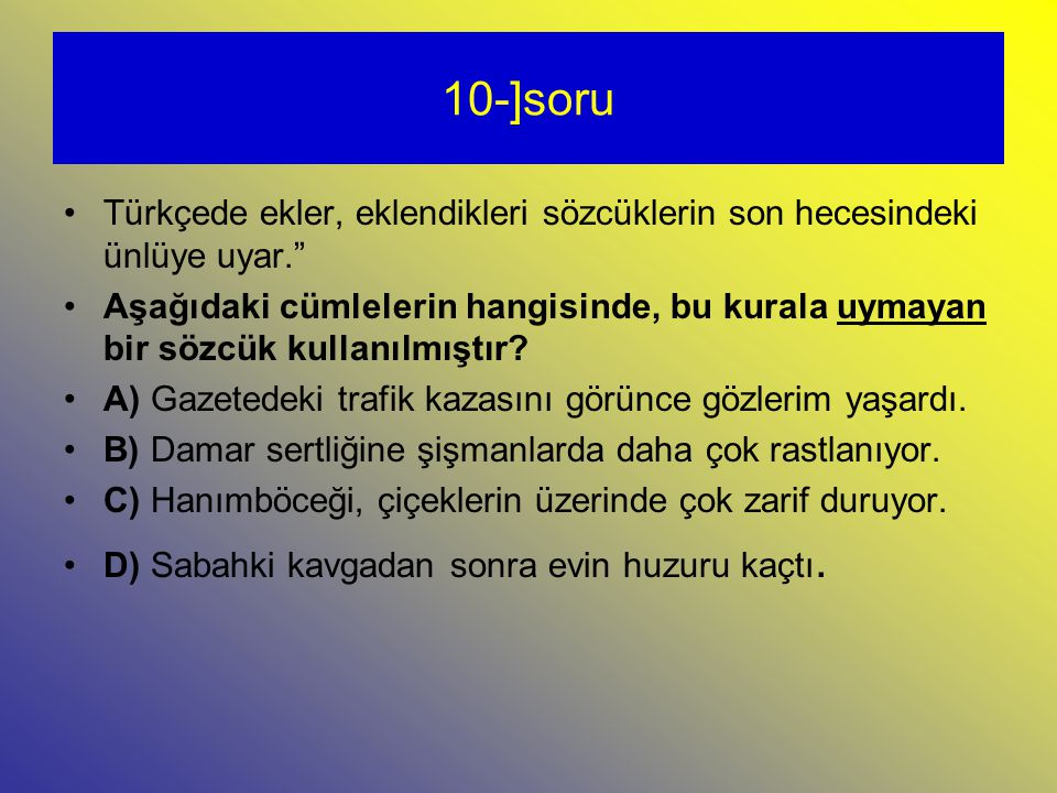 10-]soru Türkçede ekler, eklendikleri sözcüklerin son hecesindeki ünlüye uyar.